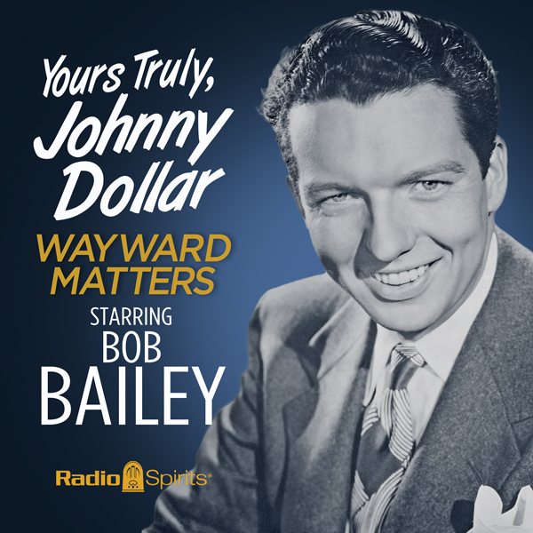 Yours Truly, Johnny Dollar: Wayward Matters, Hö...