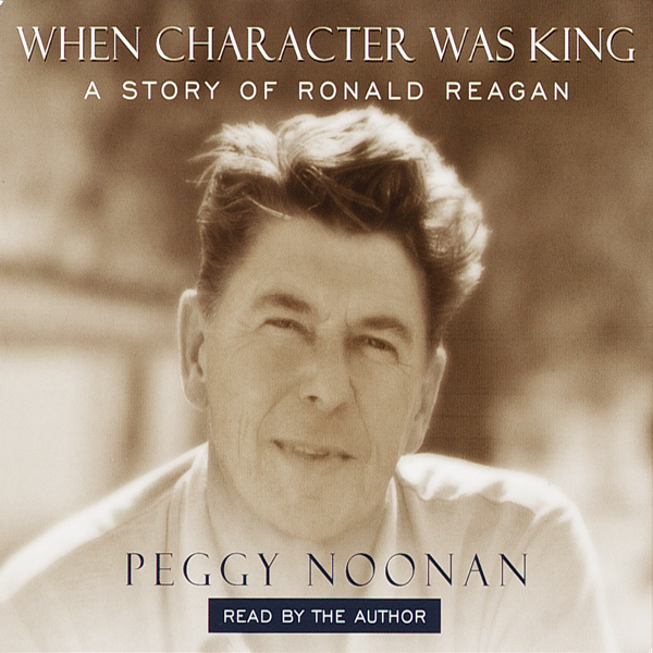 When Character Was King: A Story of Ronald Reag...