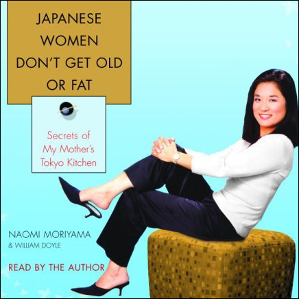 Japanese Women Don´t Get Old or Fat: Secrets of...