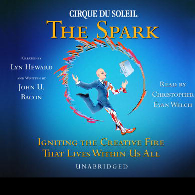 Cirque Du Soleil, The Spark: Igniting the Creat...