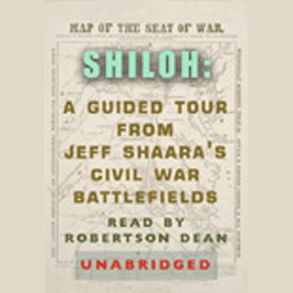 Shiloh: A Guided Tour from Jeff Shaara´s Civil ...