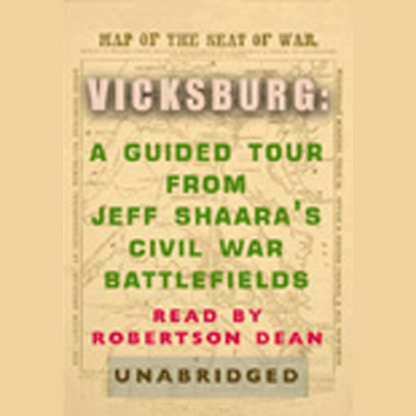 Vicksburg: A Guided Tour from Jeff Shaara´s Civ...