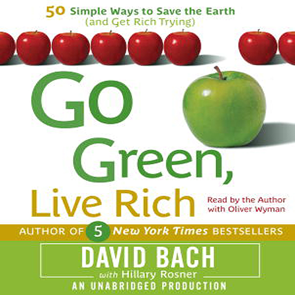 Go Green, Live Rich: 50 Simple Ways to Save the...