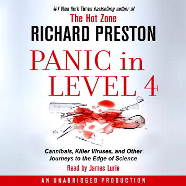 Panic in Level 4: Cannibals, Killer Viruses, an...