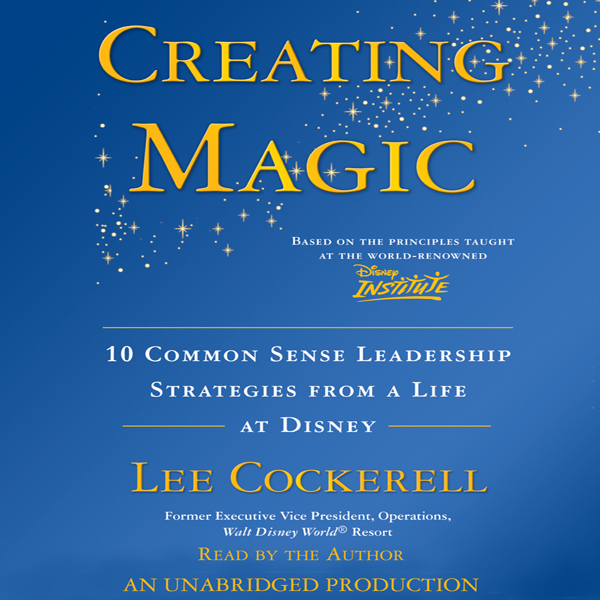 Creating Magic: 10 Common Sense Leadership Stra...