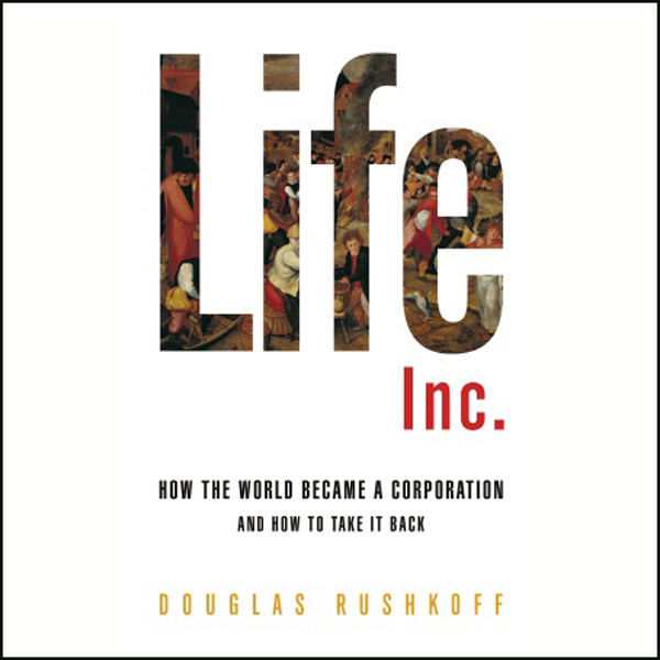 Life Inc.: How the World Became a Corporation a...