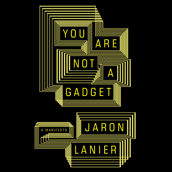 You Are Not a Gadget: Being Human in an Age of ...