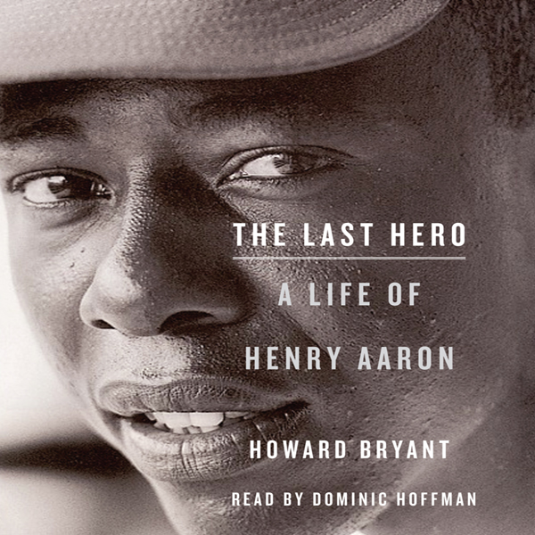 The Last Hero: A Life of Henry Aaron , Hörbuch,...
