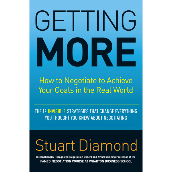 Getting More: How to Negotiate to Achieve Your ...