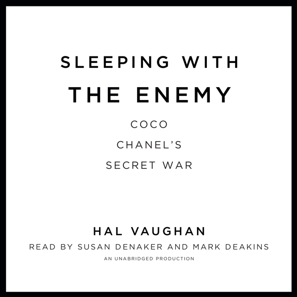 Sleeping with the Enemy: Coco Chanel´s Secret W...