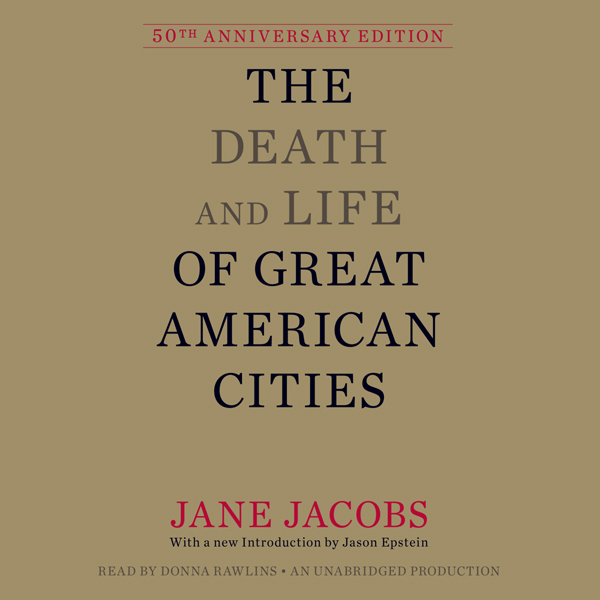 The Death and Life of Great American Cities , H...