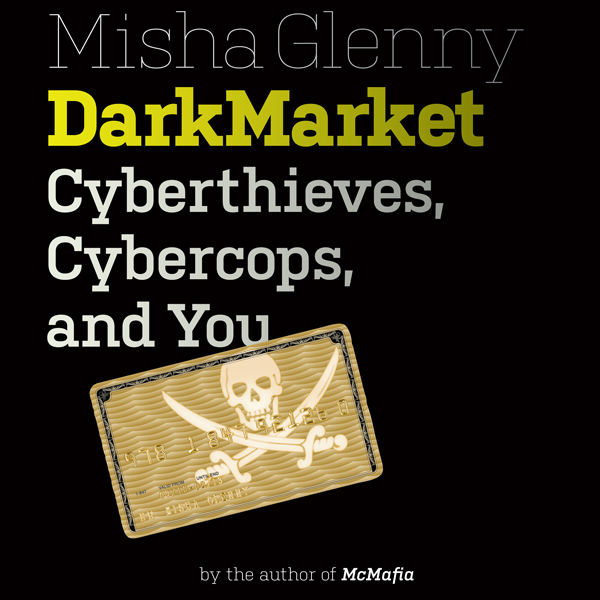 DarkMarket: Cyberthieves, Cybercops and You , H...