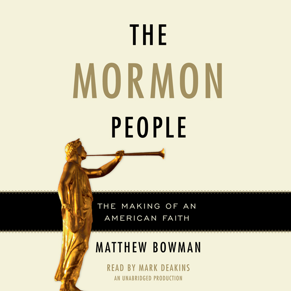 The Mormon People: The Making of an American Fa...