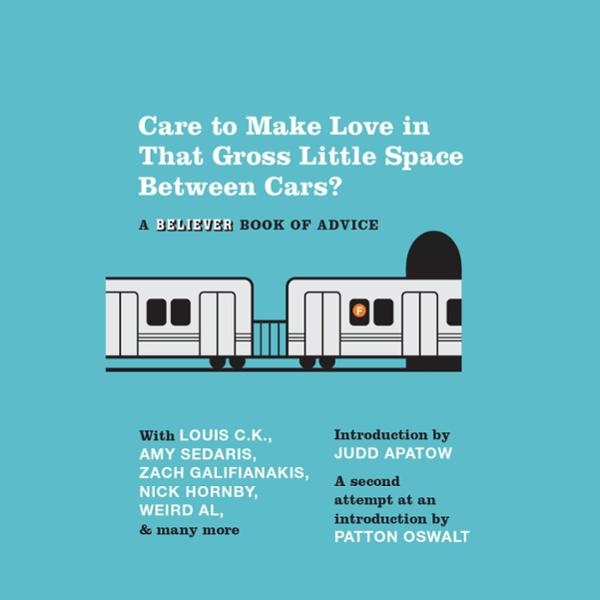 Care to Make Love in That Gross Little Space Between Cars?: A Believer Book of Advice , Hörbuch, Digital, 1, 266min