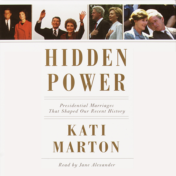 Hidden Power: Presidential Marriages That Shaped Our Recent History, Hörbuch, Digital, 1, 350min