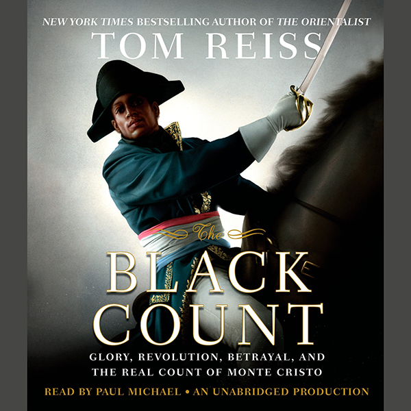 The Black Count: Glory, Revolution, Betrayal, a...