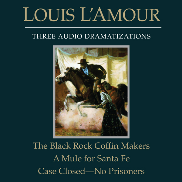 The Black Rock Coffin Makers - A Mule for Santa Fe - Case Closed: No Prisoners (Dramatized), Hörbuch, Digital, 1, 176min