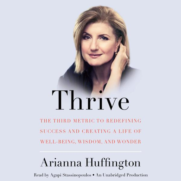 Thrive: The Third Metric to Redefining Success and Creating a Life of Well-Being, Wisdom, and Wonder , Hörbuch, Digital, 1, 598min