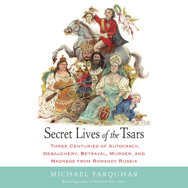 Secret Lives of the Tsars: Three Centuries of Autocracy, Debauchery, Betrayal, Murder, and Madness from Romanov Russia , Hörbuch, Digital, 1, 746min
