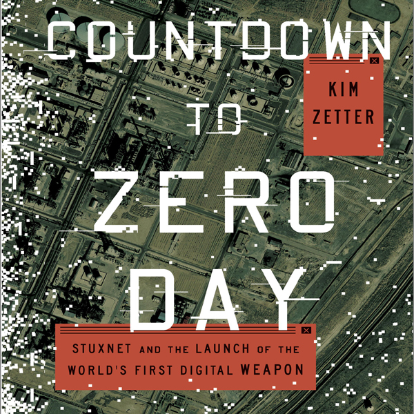 Countdown to Zero Day: Stuxnet and the Launch o...