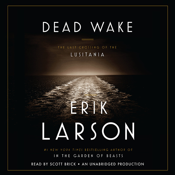 Dead Wake: The Last Crossing of the Lusitania ,...