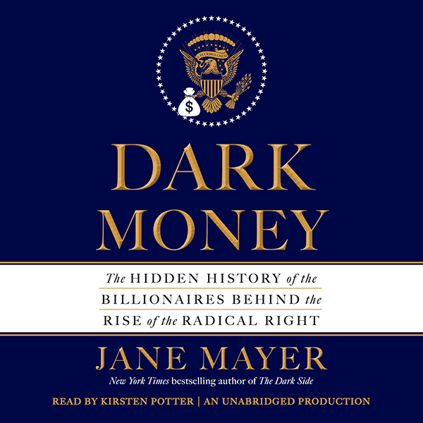 Dark Money: The Hidden History of the Billionai...