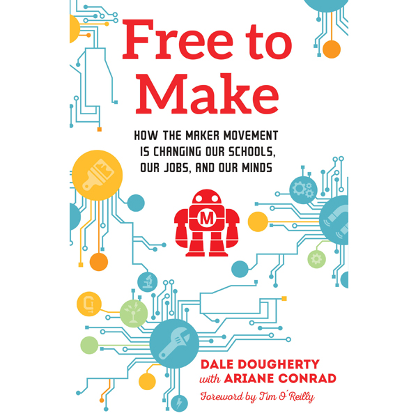 Free to Make: How the Maker Movement Is Changin...