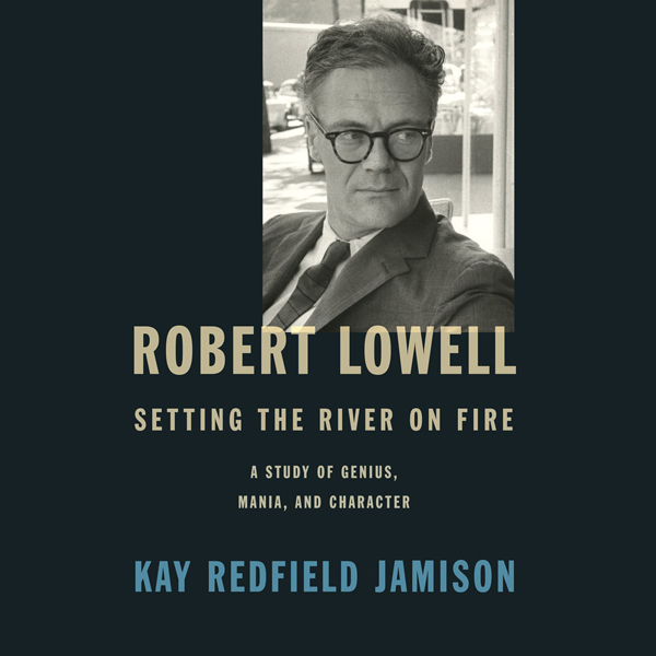 Robert Lowell, Setting the River on Fire: A Study of Genius, Mania, and Character , Hörbuch, Digital, 1, 1079min
