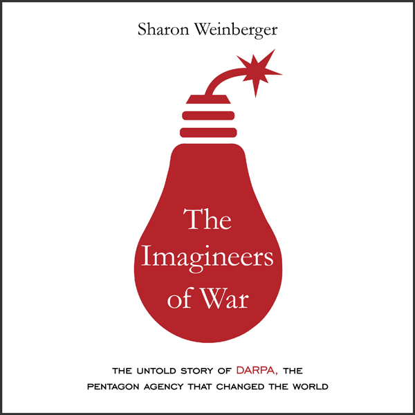 The Imagineers of War: The Untold Story of DARP...