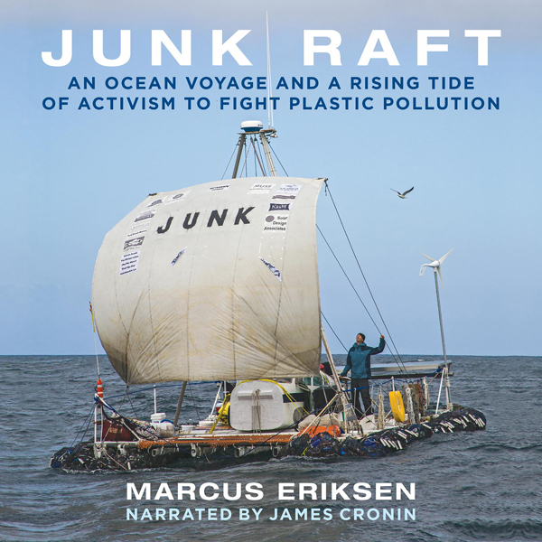 Junk Raft: An Ocean Voyage and a Rising Tide of...