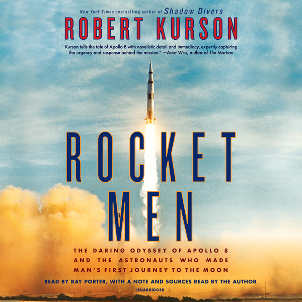 Rocket Men: The Daring Odyssey of Apollo 8 and ...
