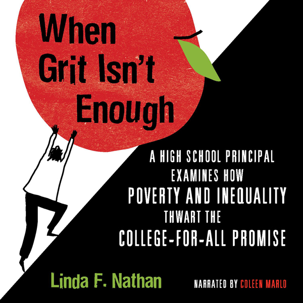 When Grit Isn´t Enough: A High School Principal Examines How Poverty and Inequality Thwart the College-for-All Promise , Hörbuch, Digital, 1, 396min