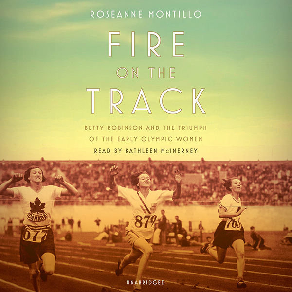 Fire on the Track: Betty Robinson and the Trium...