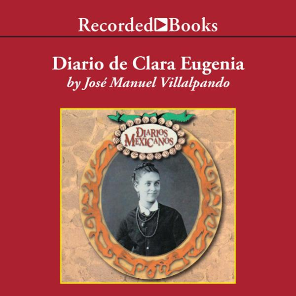 Diario de Clara Eugenia [The Diary of Clara Eugenia] (Texto Completo) , Hörbuch, Digital, 1, 279min