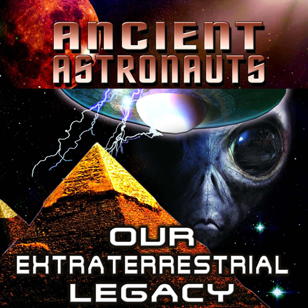 Ancients Astronauts: Our Extraterrestrial Legac...