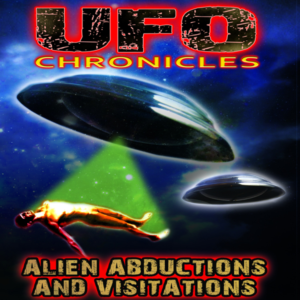 UFO Chronicles: Alien Abductions and Visitation...