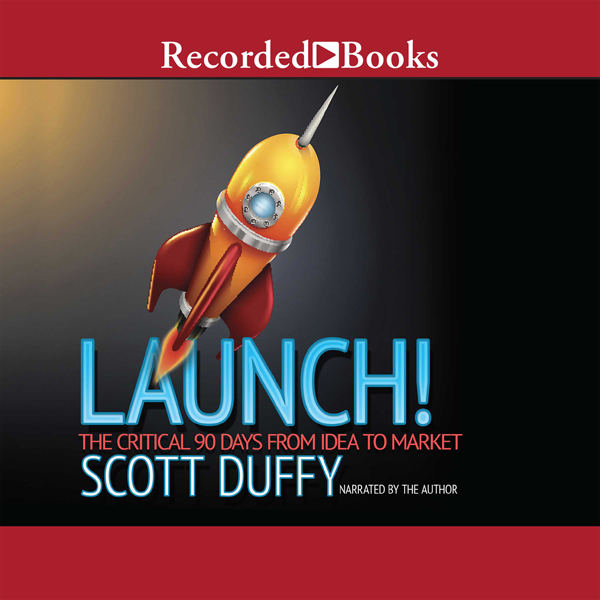 Launch!: The Critical 90 Days from Idea to Mark...
