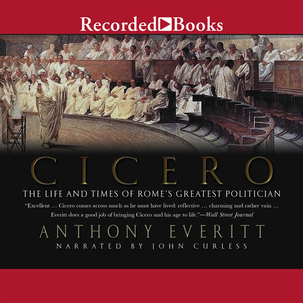 Cicero: The Life and Times of Rome´s Greatest P...