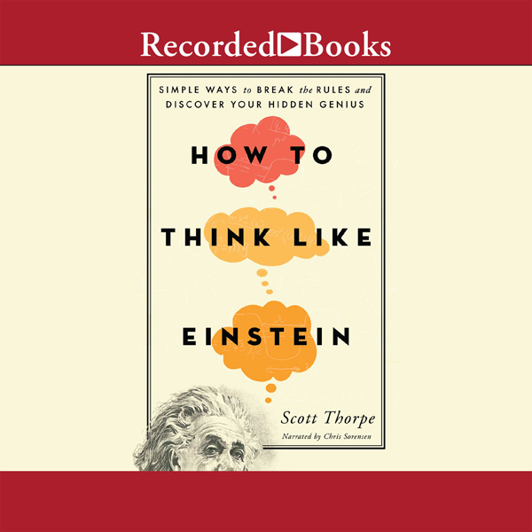 How to Think Like Einstein: Simple Ways to Brea...