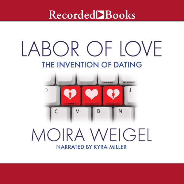 Labor of Love: The Invention of Dating , Hörbuc...