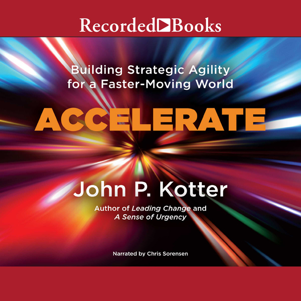 Accelerate: Building Stategic Agility for a Fas...