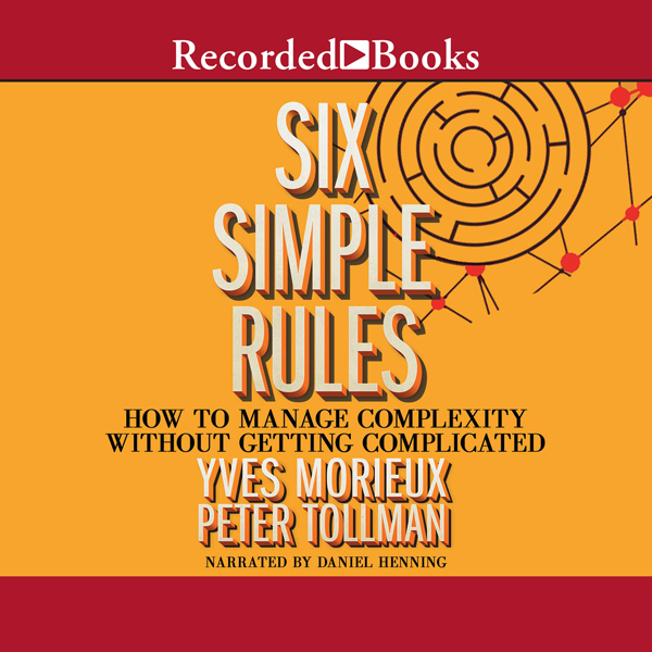 Six Simple Rules: How to Manage Complexity with...