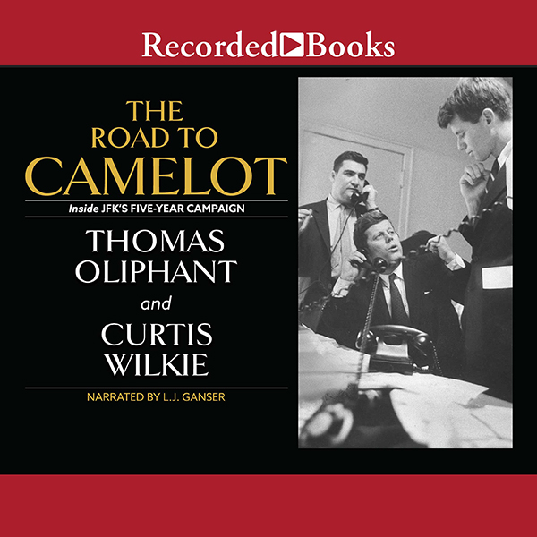 The Road to Camelot: Inside JFK´s Five-Year Cam...
