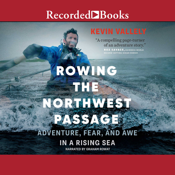 Rowing the Northwest Passage: Adventure, Fear, ...