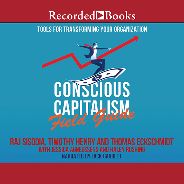 Conscious Capitalism Field Guide: Tools for Tra...