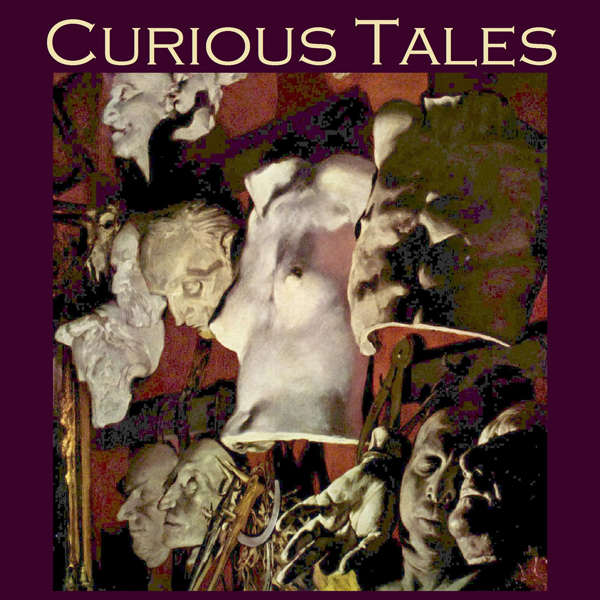 Curious Tales: 46 Weird and Wonderful Stories ,...