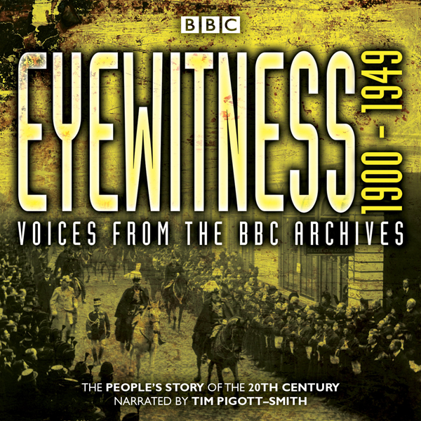 Eyewitness 1900-1949: Voices from the BBC Archi...