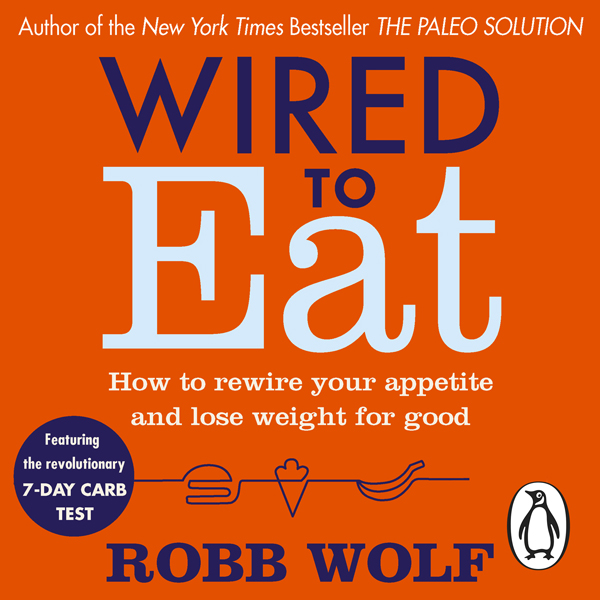 Wired to Eat: How to Rewire Your Appetite and L...