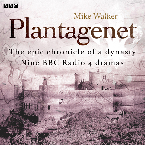 Plantagenet: The Epic Chronicle of a Dynasty , ...