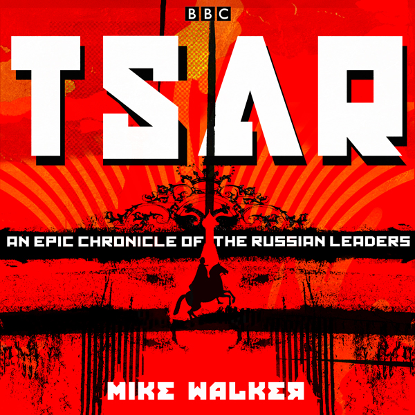 Tsar: An Epic Chronicle of the Russian Leaders,...